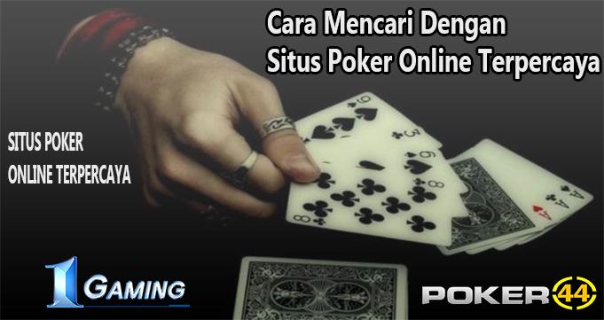 Cara Mencari Dengan Situs Poker Online Terpercaya