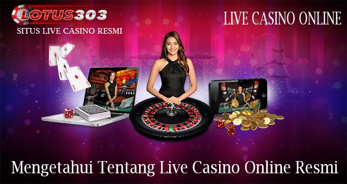 Mengetahui Tentang Live Casino Online Resmi