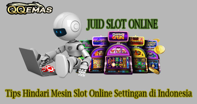 Tips Hindari Mesin Slot Online Settingan di Indonesia