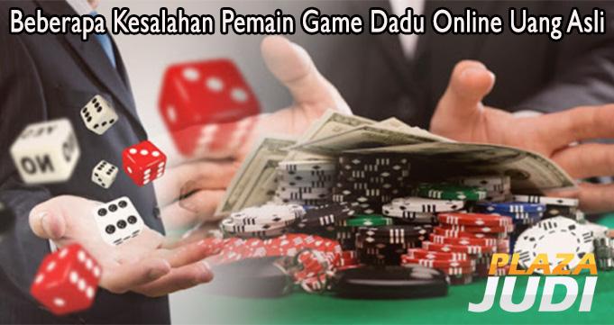 Beberapa Kesalahan Pemain Game Dadu Online Uang Asli